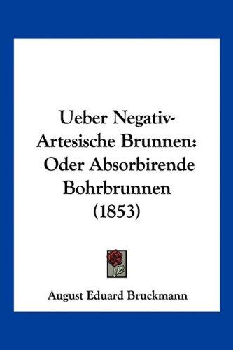 Ueber Negativ-Artesische Brunnen: Oder Absorbirende Bohrbrunnen (1853)